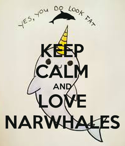 Poster: KEEP CALM AND LOVE NARWHALES
