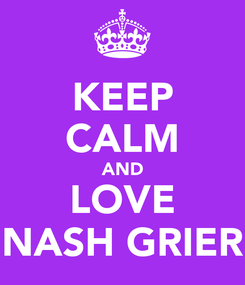 Poster: KEEP CALM AND LOVE NASH GRIER