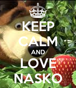Poster: KEEP CALM AND LOVE NASKO