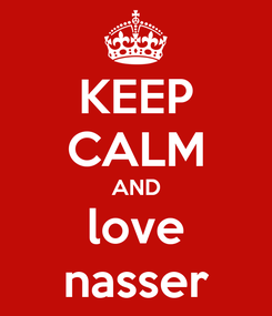 Poster: KEEP CALM AND love nasser