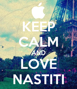 Poster: KEEP CALM AND LOVE NASTITI