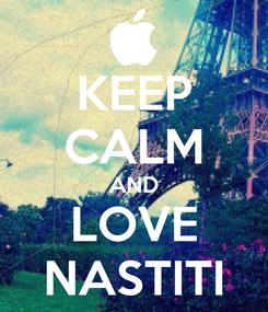 Poster: KEEP CALM AND LOVE NASTITI