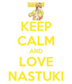 Poster: KEEP CALM AND LOVE NASTUKI