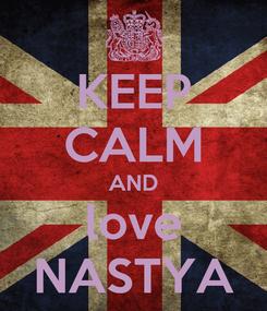 Poster: KEEP CALM AND love NASTYA