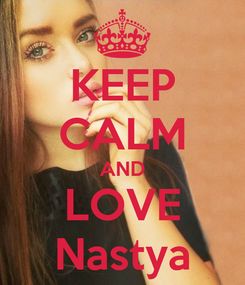 Poster: KEEP CALM AND LOVE Nastya