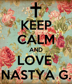 Poster: KEEP CALM AND LOVE  NASTYA G.