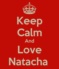 Poster: Keep Calm And Love Natacha