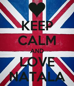 Poster: KEEP CALM AND LOVE NATALA