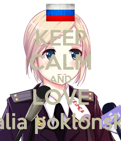 Poster: KEEP CALM AND LOVE natalia poklonskaya
