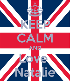 Poster: KEEP CALM AND Love  Natalie