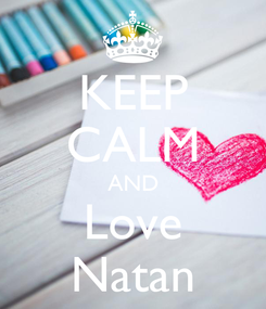 Poster: KEEP CALM AND Love Natan
