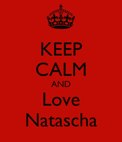 Poster: KEEP CALM AND Love Natascha
