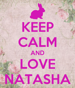 Poster: KEEP CALM AND LOVE NATASHA