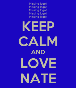 Poster: KEEP CALM AND LOVE NATE