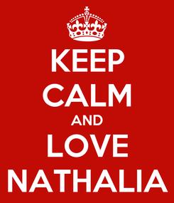 Poster: KEEP CALM AND LOVE NATHALIA