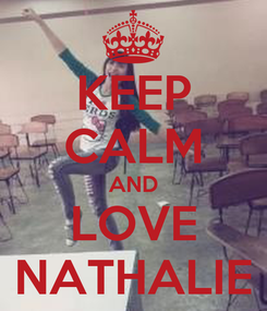Poster: KEEP CALM AND LOVE NATHALIE