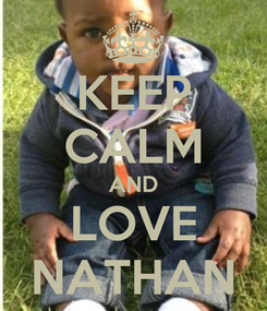 Poster: KEEP CALM AND LOVE NATHAN