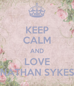 Poster: KEEP CALM AND LOVE NATHAN SYKES