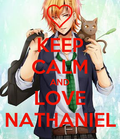 Poster: KEEP CALM AND LOVE NATHANIEL