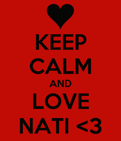 Poster: KEEP CALM AND LOVE NATI <3