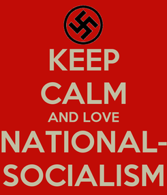Poster: KEEP CALM AND LOVE NATIONAL- SOCIALISM
