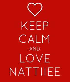 Poster: KEEP CALM AND LOVE NATTIIEE