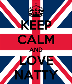 Poster: KEEP CALM AND LOVE NATTY
