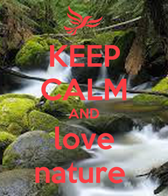 Poster: KEEP CALM AND love nature