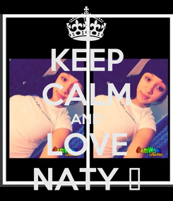 Poster: KEEP CALM AND LOVE NATY ♥