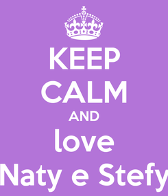 Poster: KEEP CALM AND love Naty e Stefy