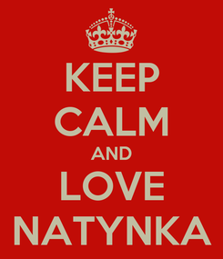 Poster: KEEP CALM AND LOVE NATYNKA