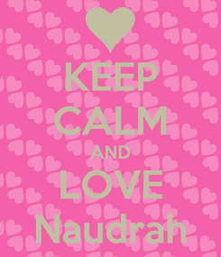 Poster: KEEP CALM AND LOVE Naudrah
