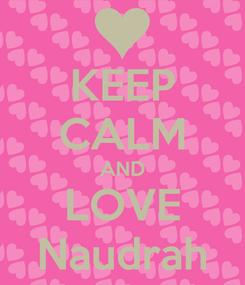 Poster: KEEP CALM AND LOVE Naudrah