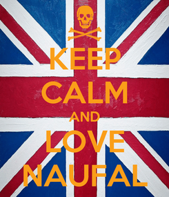 Poster: KEEP CALM AND LOVE NAUFAL