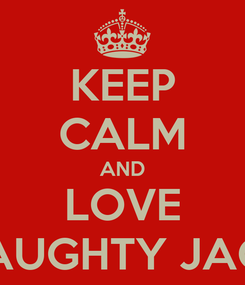 Poster: KEEP CALM AND LOVE NAUGHTY JACK
