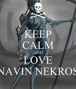 Poster: KEEP CALM AND LOVE NAVIN NEKROS