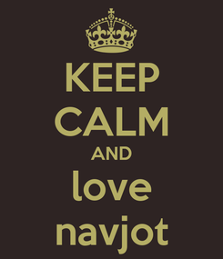 Poster: KEEP CALM AND love navjot
