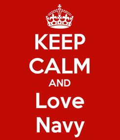 Poster: KEEP CALM AND Love Navy
