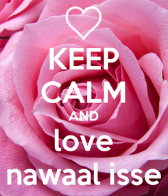 Poster: KEEP CALM AND love nawaal isse