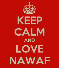 Poster: KEEP CALM AND LOVE NAWAF