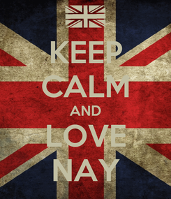 Poster: KEEP CALM AND LOVE NAY