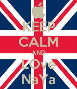 Poster: KEEP CALM AND LOve NaYa