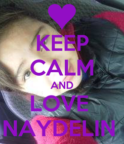 Poster: KEEP CALM AND LOVE  NAYDELIN