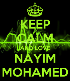 Poster: KEEP CALM AND LOVE NAYIM MOHAMED