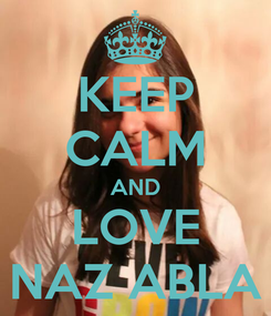 Poster: KEEP CALM AND LOVE NAZ ABLA