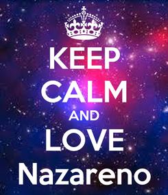 Poster: KEEP CALM AND LOVE Nazareno