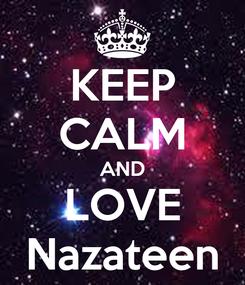 Poster: KEEP CALM AND LOVE Nazateen