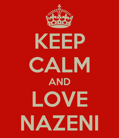 Poster: KEEP CALM AND LOVE NAZENI