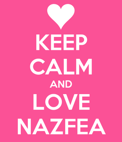 Poster: KEEP CALM AND LOVE NAZFEA