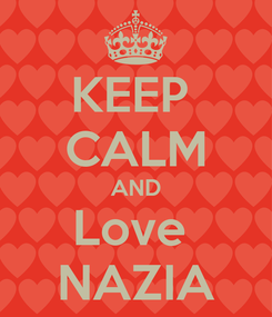 Poster: KEEP  CALM AND Love  NAZIA